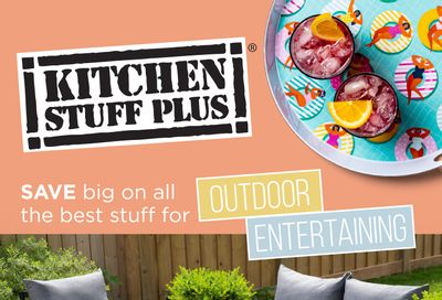 Kitchen Stuff Plus Outdoor Entertaining Flyer June 17 to 27